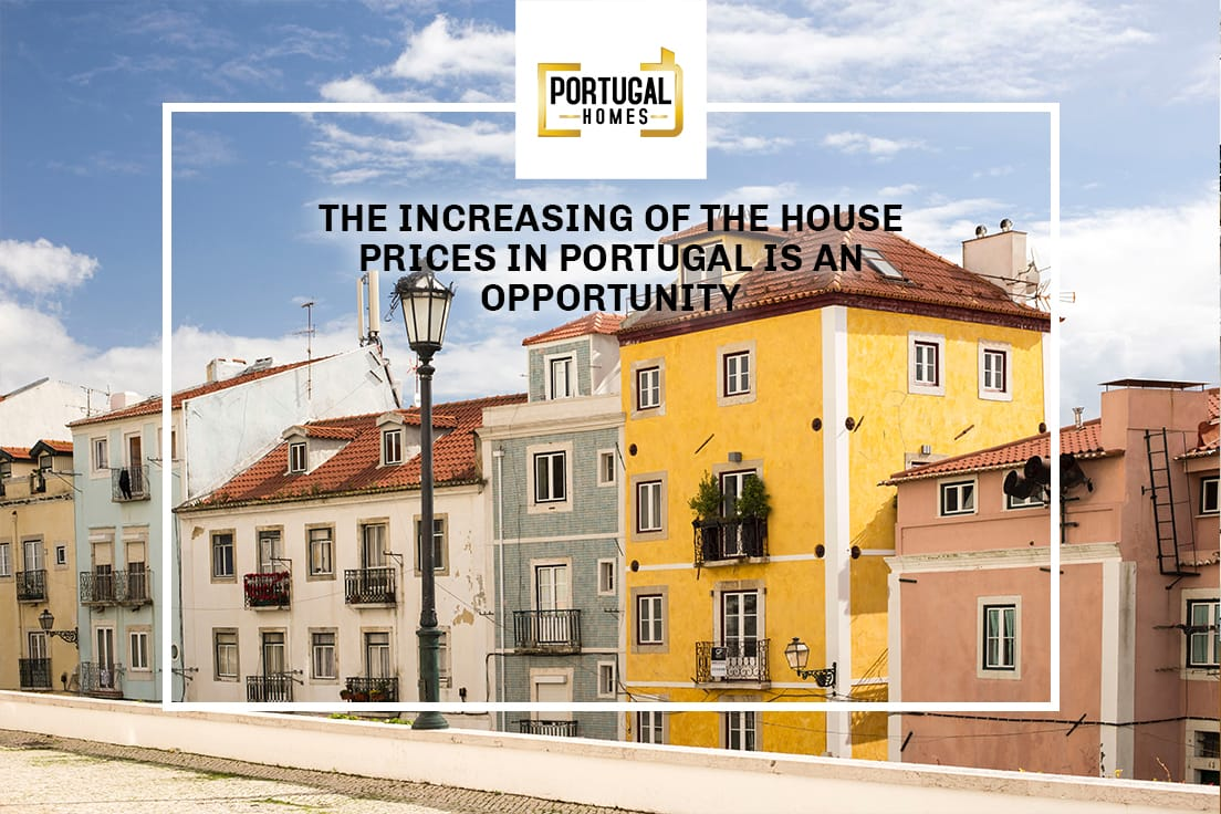 The increasing of the house prices in Portugal is an opportunity