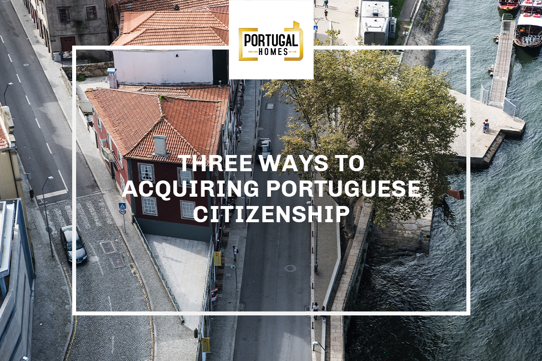 Three routes to acquiring Portuguese citizenship with Portugal Homes