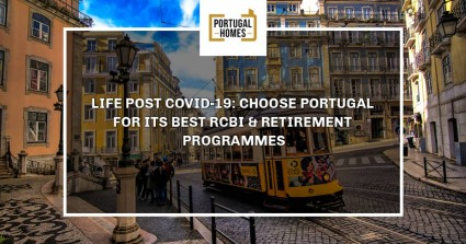 Life Post Covid-19: Choose Portugal for its best RCBI & Retirement programmes