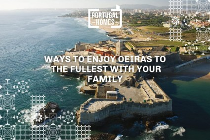 Ways to enjoy Oeiras to the fullest with your family.