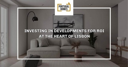 Investing in Developments at the heart of Lisbon